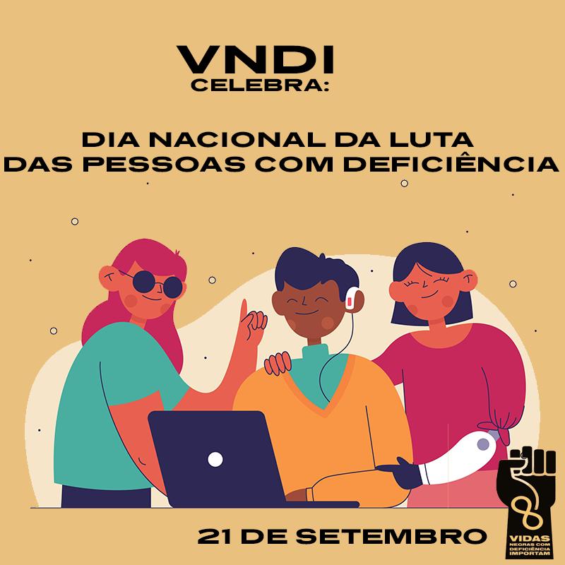 VNDI - Dia nacional da luta das pessoas com deficiência.